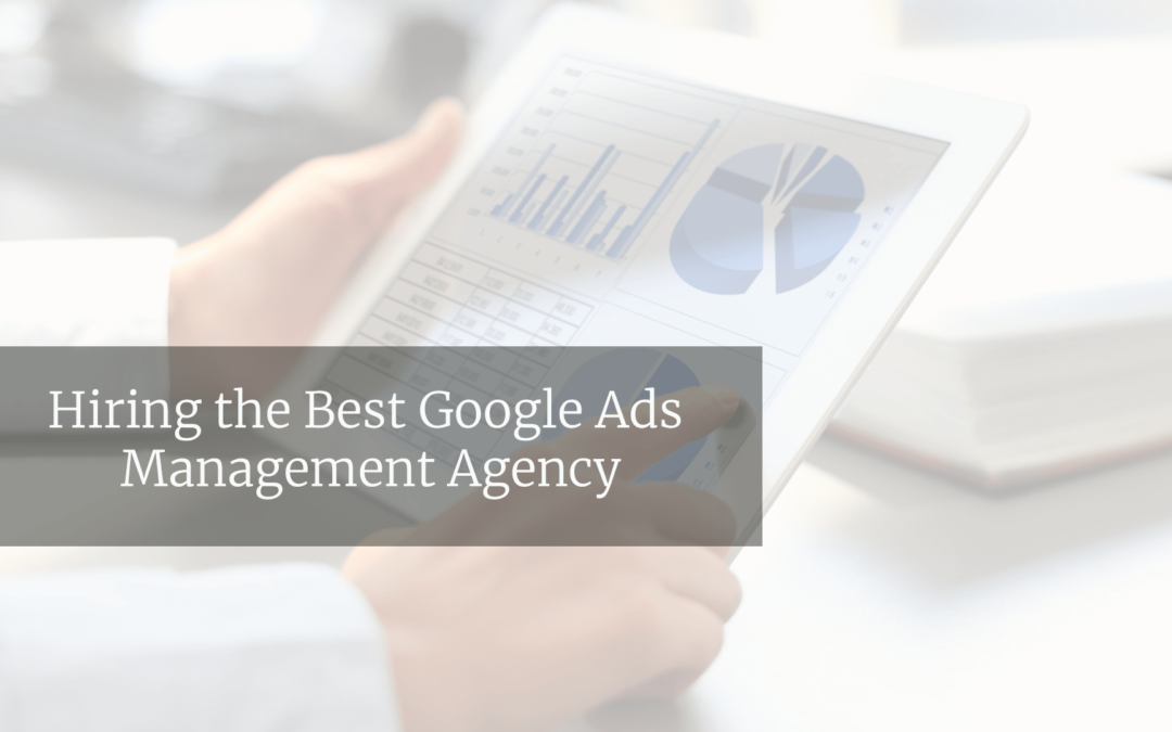 Hiring the Best Google Ads Management Agency