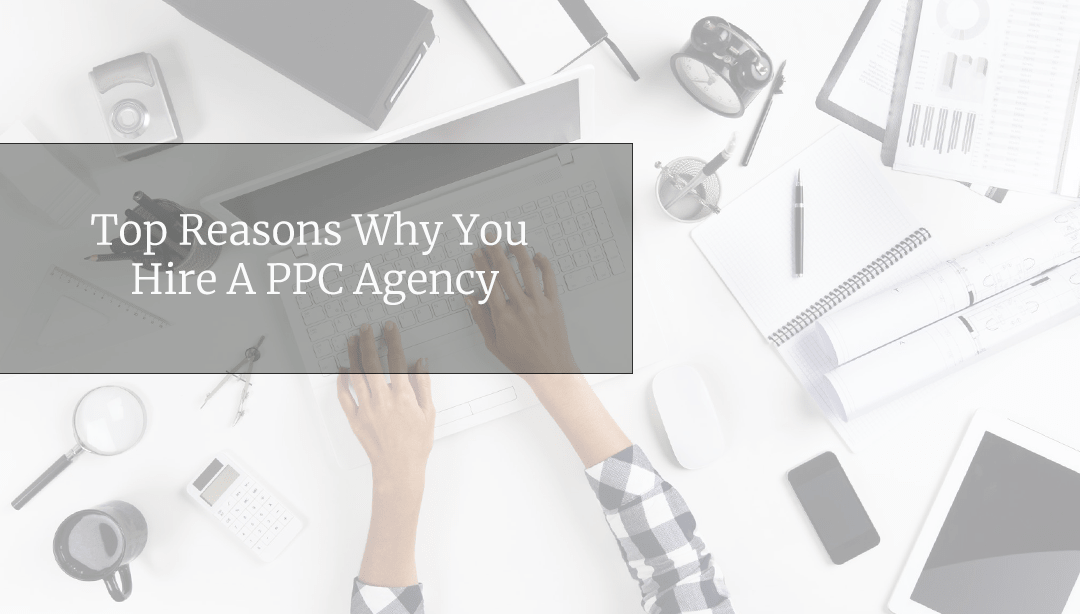 Reasons To Hire A PPC Agency