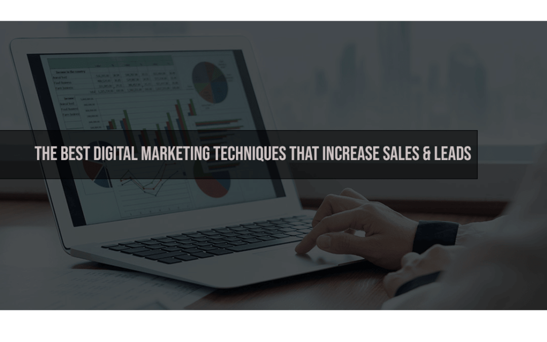 The best digital marketing techniques that increase sales and leads