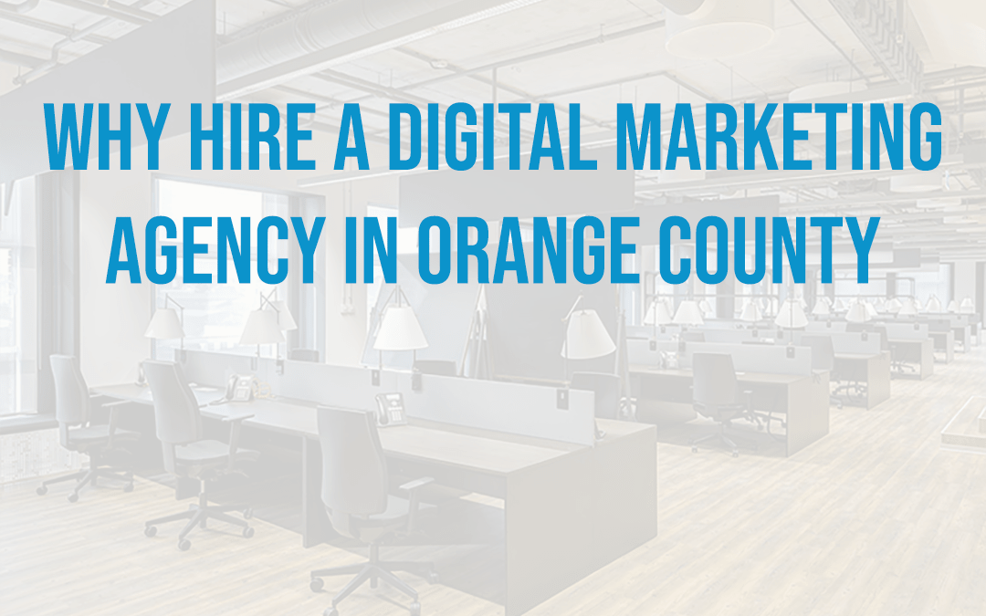 Why Hire A Orange County Digital Marketing Agency