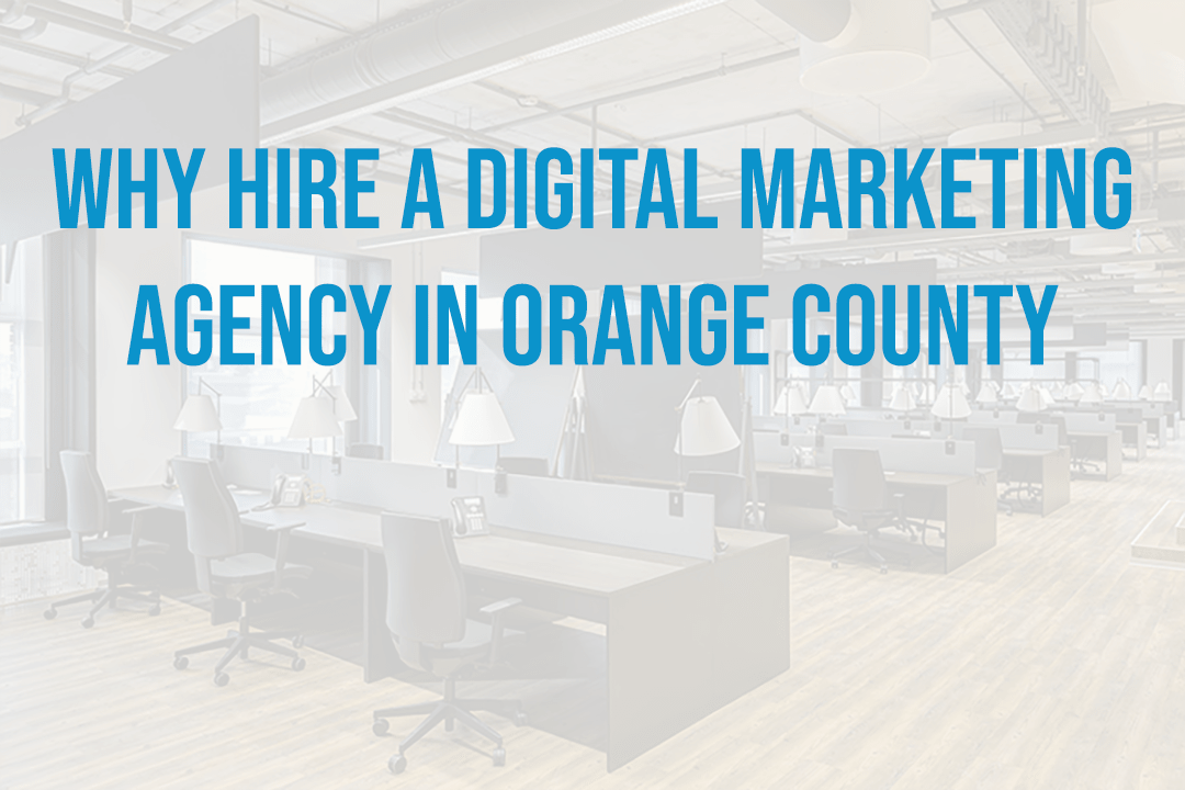 Why Hire A Orange County Digital Marketing Agency Digitalstem
